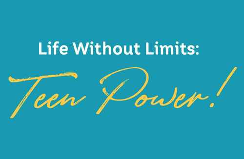 Life without limits teen power!